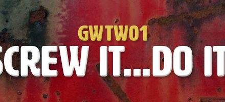 Screw It…Do It! (GWTW01)
