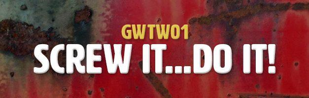 Screw It…Do It! (GWTW01)