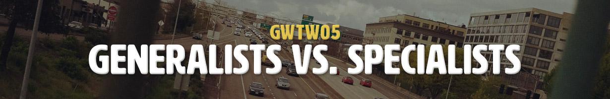 Generalists vs. Specialists (GWTW05)