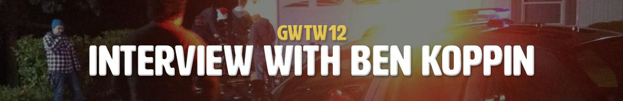 Interview with Ben Koppin (GWTW12)