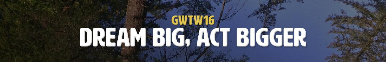 Dream Big, Act Bigger (GWTW16)