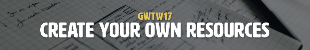 Create Your Own Resources (GWTW17)