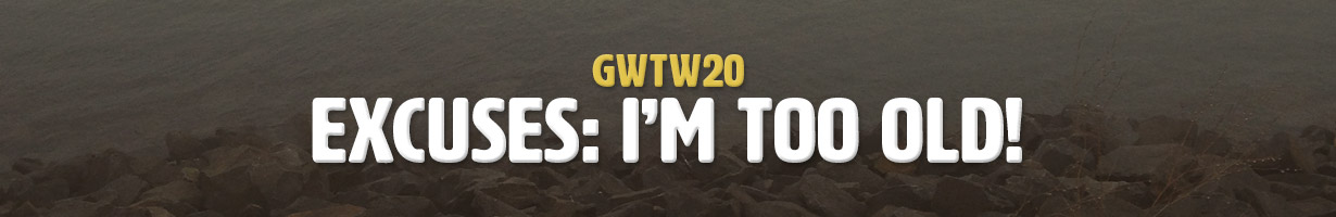 Excuses: I'm Too Old! (GWTW20)