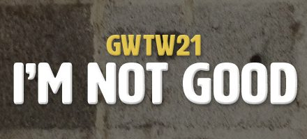 Excuses: I'm Not Good Enough! (GWTW21)