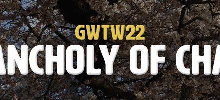 Melancholy of Change (GWTW22)