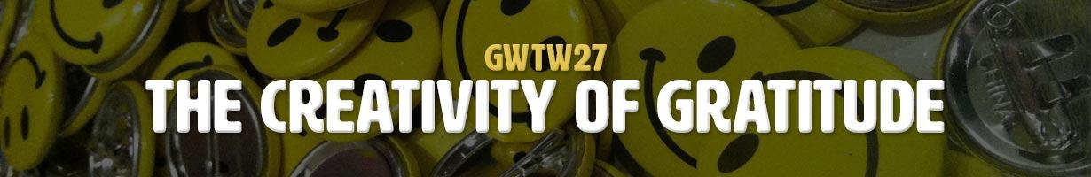 The Creativity of Gratitude (GWTW27)