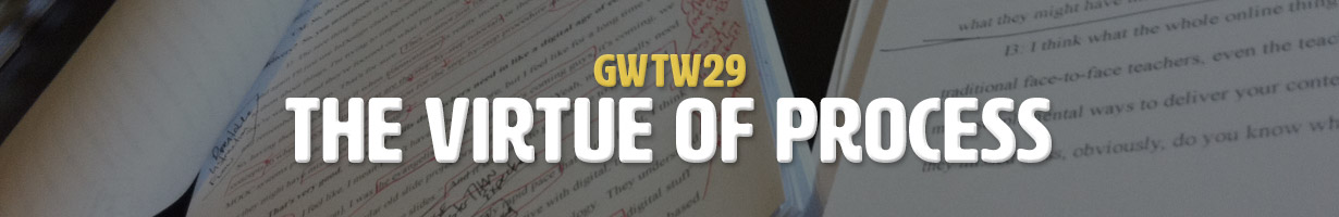 The Virtue of Process (GWTW29)