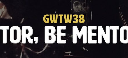 Mentor, Be Mentored (GWTW38)
