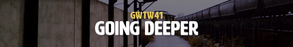 Going Deeper (GWTW41)