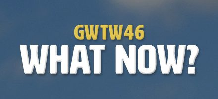 What Now? (GWTW46)