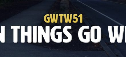 When Things Go Wrong (GWTW51)