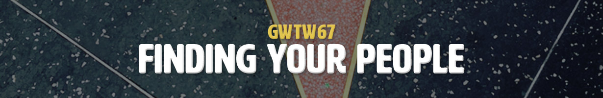 Finding Your People (GWTW67)