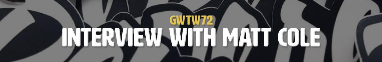 Interview with Matt Cole (GWTW72)