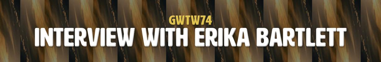 Interview with Erika Bartlett (GWTW74)