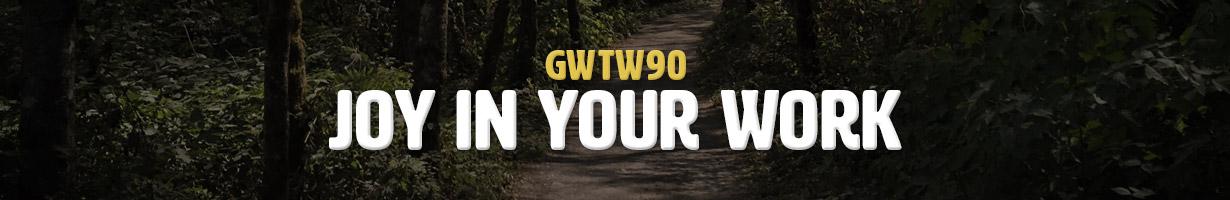 Joy in Your Work (GWTW90)