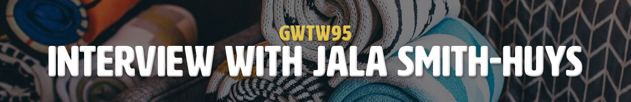 Interview with Jala Smith-Huys (GWTW95)