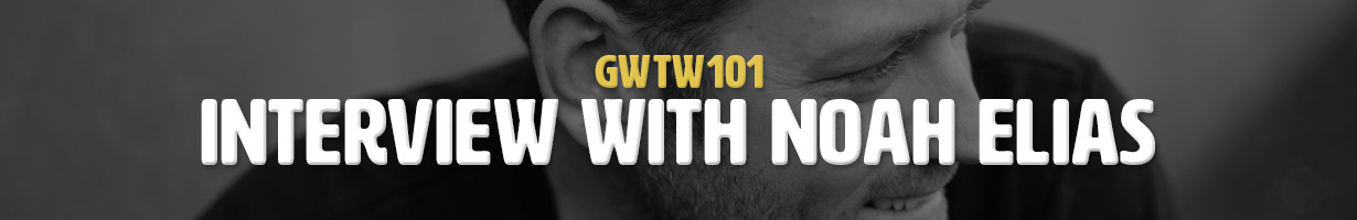 Interview with Noah Elias (GWTW101)