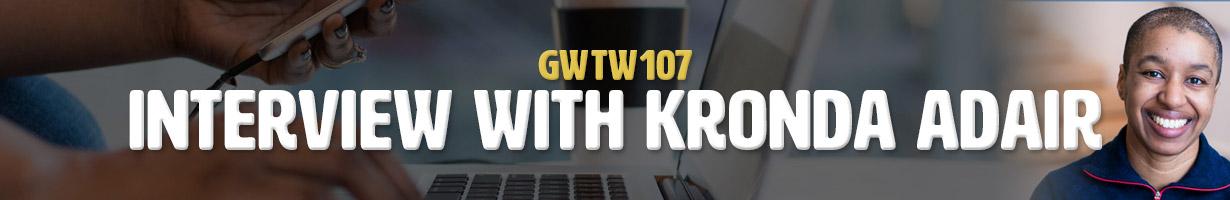 Interview with Kronda Adair (GWTW107)