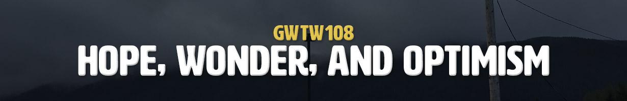 Hope, Wonder, and Optimism (GWTW108)