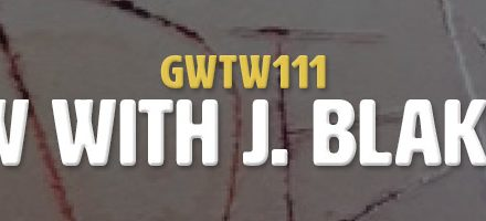 Interview with J. Blake Fichera (GWTW111)