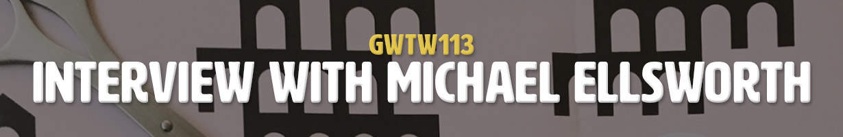 Interview with Michael Ellsworth (GWTW113)