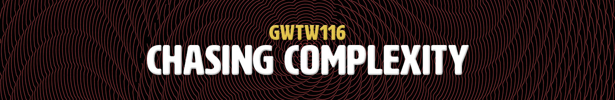 Chasing Complexity (GWTW116)