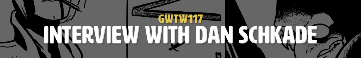 Interview with Dan Schkade (GWTW117)