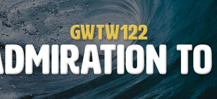 From Admiration to Action (GWTW122)