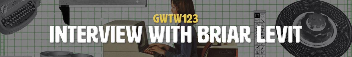 Interview with Briar Levit (GWTW123)