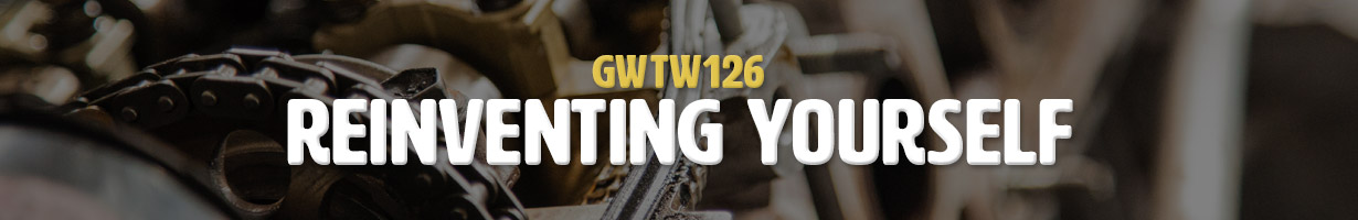 Reinventing Yourself (GWTW126)