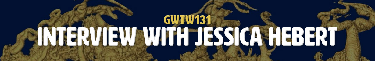 Interview with Jessica Hebert (GWTW131)