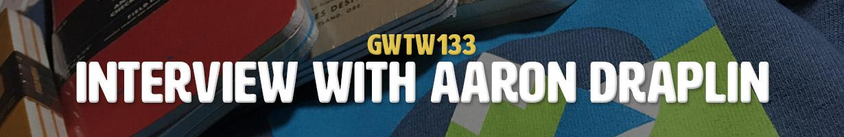 Interview with Aaron Draplin (GWTW133)