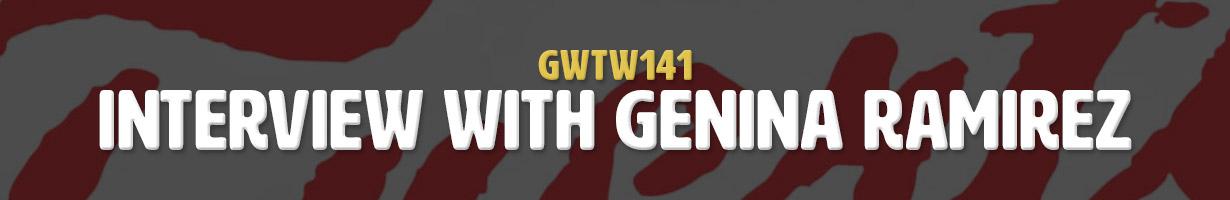 Interview with Genina Ramirez (GWTW141)
