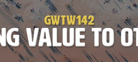 Adding Value to Others (GWTW142)