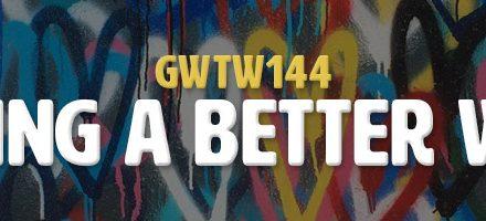 Building a Better World (GWTW144)