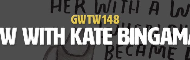 Interview with Kate Bingaman-Burt (GWTW148)