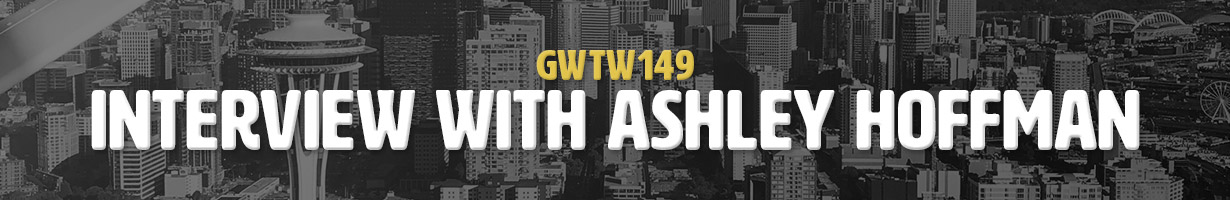 Interview with Ashley Hoffman (GWTW149)