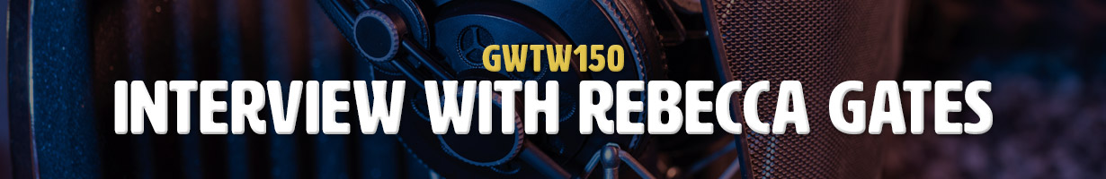 Interview with Rebecca Gates (GWTW150)