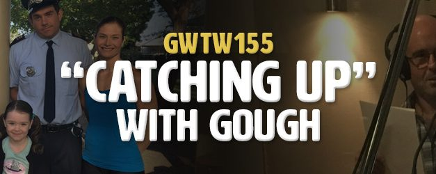 """""""Catching Up"""" with gough (GWTW155)"""