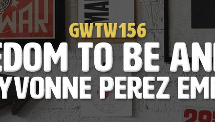 """Freedom To Be And Do"" with Yvonne Perez Emerson (GWTW156)"