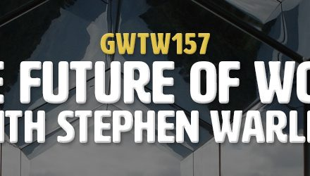 """The Future of Work"" with Stephen Warley (GWTW157)"