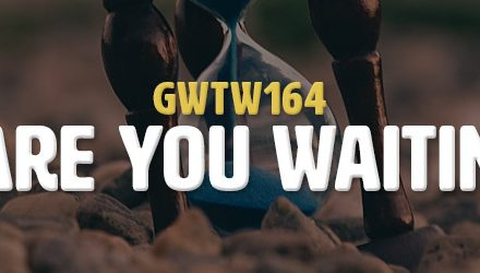 What Are You Waiting For? (GWTW164)