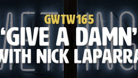 """Give A Damn"" with Nick Laparra (GWTW165)"