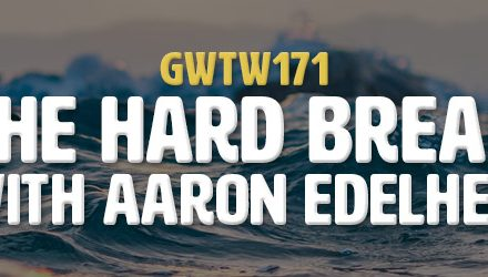 """The Hard Break"" with Aaron Edelheit (GWTW171)"