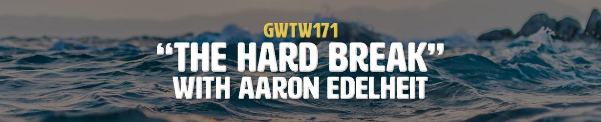 """The Hard Break"" with Aaron Edelheit (GWTW171)"