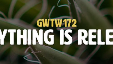 Everything is Relevant (GWTW172)