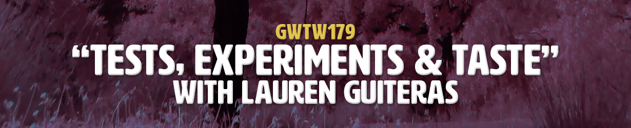 """Tests, Experiments & Taste"" with Lauren Guiteras (GWTW179)"