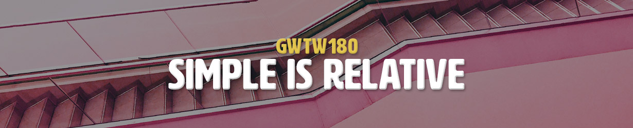Simple is Relative (GWTW180)