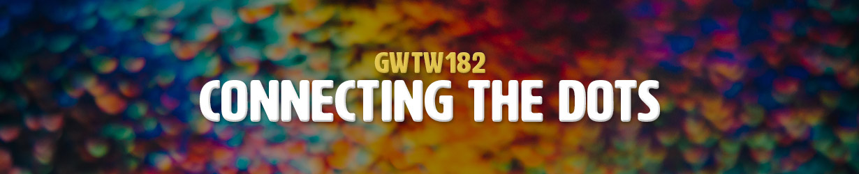Connecting the Dots (GWTW182)