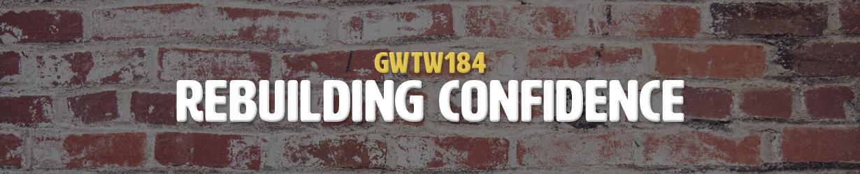 Rebuilding Confidence (GWTW184)